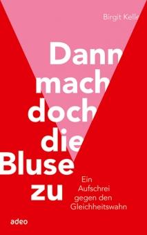 Birgit Kelle: Dann mach doch die Bluse zu. Im JF-Buchdienst erhältlich