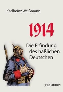Karlheinz Weißmann: 1914. Die Erfindung des häßlichen Deutschen. Jetzt im JF-Buchdienst bestellen